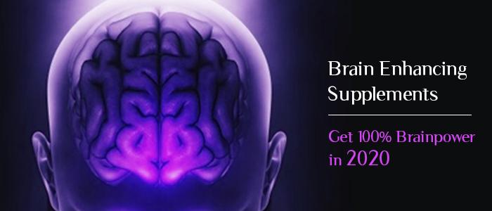 Brain Enhancing Supplements | Get 100% Brain Power in 2020